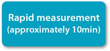 [image] Rapid measurement (approximately 10min)